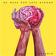 NERRVES - WE WERE TOO LATE ANYWAY