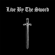 LIVE BY THE SWORD - LIVE BY THE SWORD