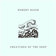 HAIGH, ROBERT - CREATURES OF THE DEEP