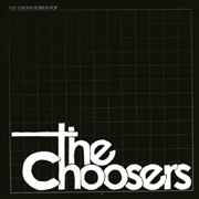 CHOOSERS - FILE UNDER POWER POP