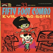 FIFTY FOOT COMBO - EVIL A GO-GO!!!