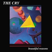 CRY, THE - BEAUTIFUL REASONS