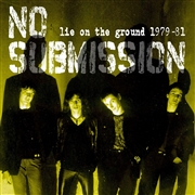NO SUBMISSION - LIE ON THE GROUND 1979-1981