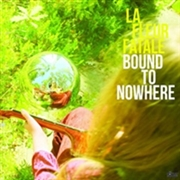 LA FLEUR FATALE - BOUND TO NOWHERE/MY DEAR SORROW