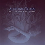 AUTUMN TEARS - THE AIR BELOW THE WATER (2CD)