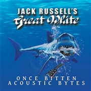 RUSSELL, JACK -'S GREAT WHITE- - ONCE BITTEN ACOUSTIC BYTES