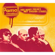 PAMA INTERNATIONAL - TOO MANY FREAKS NOT ENOUGH STAGES