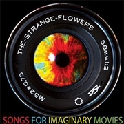 STRANGE FLOWERS - SONGS FOR IMAGINARY MOVIES