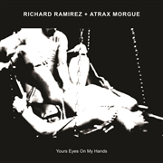 RAMIREZ, RICHARD -& ATRAX MORGUE- - YOUR EYES ON MY HANDS
