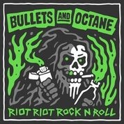 BULLETS AND OCTANE - RIOT RIOT ROCK'N'ROLL