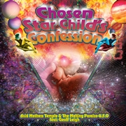 ACID MOTHERS TEMPLE & THE MELTING PARAISO U.F.O. - CHOSEN STAR CHILD'S CONFESSION