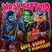 X RAY CAT TRIO - LOVE, BLOOD & MONSTERS