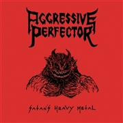 AGGRESSIVE PERFECTOR - SATAN'S HEAVY METAL