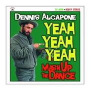 ALCAPONE, DENNIS - YEAH YEAH YEAH: MASH UP THE DANCE