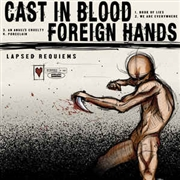 "CAST IN BLOOD/FOREIGN HANDS - LAPSED REQUIEMS (10"")"