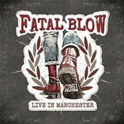 FATAL BLOW - LIVE IN MANCHESTER
