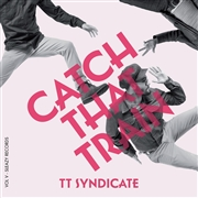 TT SYNDICATE - VOL. V - CATCH THAT TRAIN/SHIMMY, SHAKE AND SHOUT