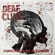 DEAF CLUB - CONTEMPORARY SICKNESS