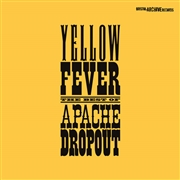 APACHE DROPOUT - YELLOW FEVER (BEST OF APACHE DROPOUT)