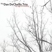 DECHELLIS, DAN -TRIO- - MY AGE OF ANXIETY