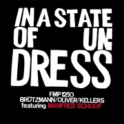 BROTZMANN/OLIVER/KELLERS FEATURING MANFRED SCHOOF - IN A STATE OF UNDRESS