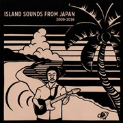 VARIOUS - ISLAND SOUNDS FROM JAPAN 2009-2016