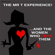 MR. T EXPERIENCE - ...AND THE WOMEN WHO LOVE THEM