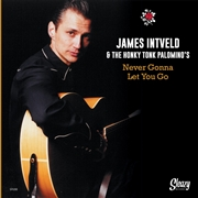 INTVELD, JAMES -& THE HONKY TONK PALOMINO'S- - NEVER GONNA LET YOU GO