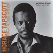 TAPSCOTT, HORACE -& PAN AFRIKAN PEOPLES ARKESTRA- - ANCESTRAL ECHOES: THE COVINA SESSIONS, 1976