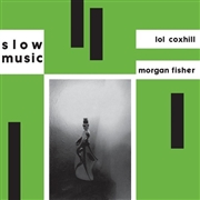 FISHER, MORGAN - & LOL COXHILL- - SLOW MUSIC