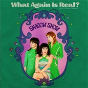 SHADOW SHOW - WHAT AGAIN IS REAL?/IS THIS A DREAM?