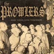 PROWLERS - HAIR TODAY, GONE TOMORROW