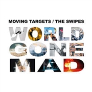 MOVING TARGETS/SWIPES - WORLD GONE MAD