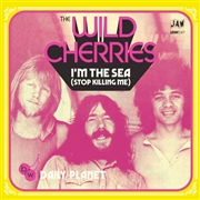 WILD CHERRIES - I'M THE SEA/DAILY PLANET