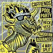 CAFFIENDS/HECK YES/MODERN ADVANCES/POOL PARTY - 4 WAY SPLIT