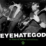 EYEHATEGOD - (BLACK) TEN YEARS OF ABUSE (AND STILL BROKE) (2LP)