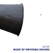 EX, LUC - MUSIC OF INEVITABLE SOUNDS