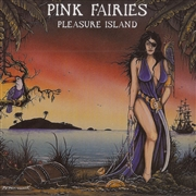 PINK FAIRIES - PLEASURE ISLAND