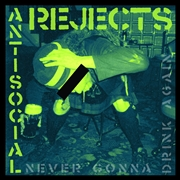 ANTI SOCIAL REJECTS - NEVER GONNA DRINK AGAIN