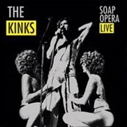 KINKS - SOAP OPERA LIVE