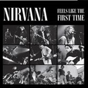 NIRVANA - FEELS LIKE FOR THE FIRST TIME (2LP)