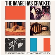ALTERNATIVE TV - THE IMAGE HAS CRACKED