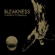 BLEAKNESS - A WORLD TO REBUILD