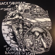 OBLIVIAN, JACK -& THE SHEIKS- - LONE RANGER OF LOVE