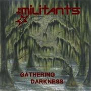 MILITANTS - GATHERING DARKNESS