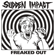 SUDDEN IMPACT - FREAKED OUT