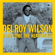 WILSON, DELROY - HERE COME THE HEARTACHES