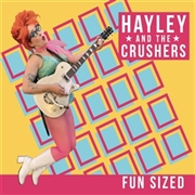 HAYLEY AND THE CRUSHERS - FUN SIZED