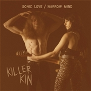 KILLER KIN - SONIC LOVE/NARROW MIND