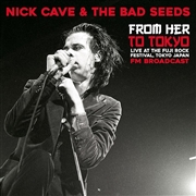 CAVE, NICK -& THE BAD SEEDS- - FROM HER TO TOKYO